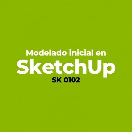 Modelado inicial en SketchUp – SK 0102